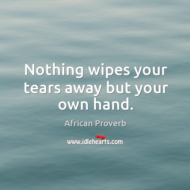 Image, Nothing wipes your tears away but your own hand.