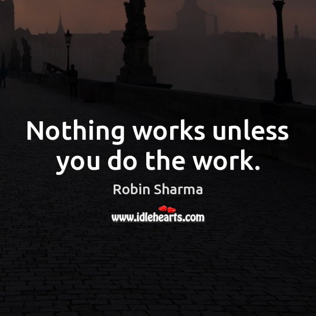 Nothing works unless you do the work. Image