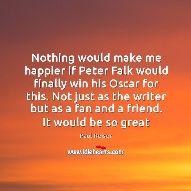 Nothing would make me happier if Peter Falk would finally win his Paul Reiser Picture Quote