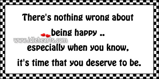 There's Nothing Wrong About Being Happy ..