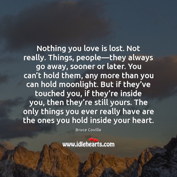 Image, Nothing you love is lost. Not really. Things, people—they always go