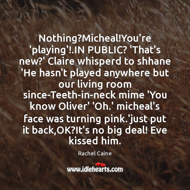 Nothing?Micheal!You're 'playing'!.IN PUBLIC? 'That's new?' Claire whisperd to Image