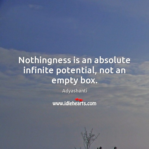Nothingness is an absolute infinite potential, not an empty box. Image