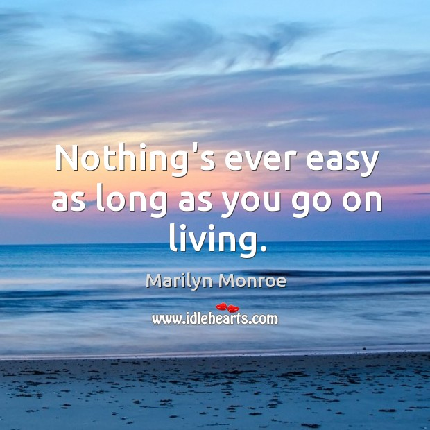Image, Nothing's ever easy as long as you go on living.