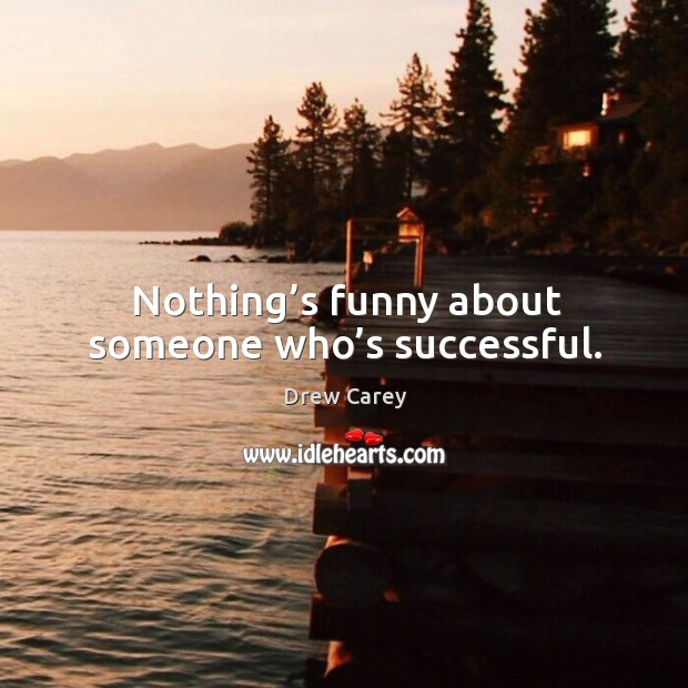 Image, Nothing's funny about someone who's successful.