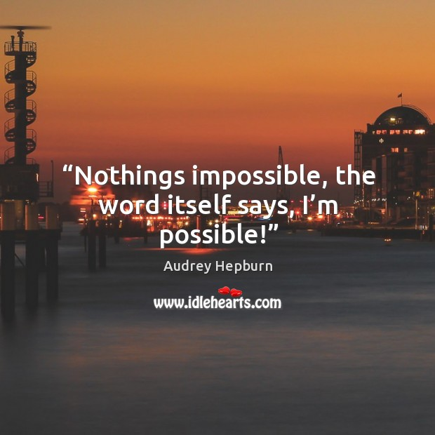 """Image, """"nothings impossible, the word itself says, I'm possible!"""""""