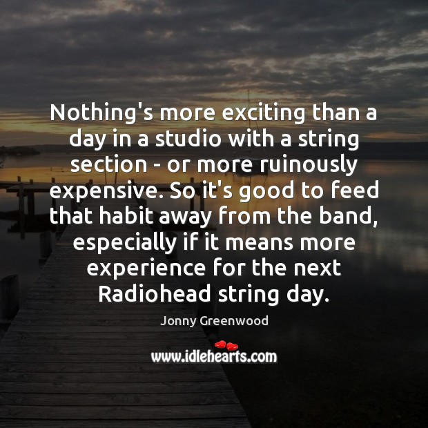 Nothing's more exciting than a day in a studio with a string Jonny Greenwood Picture Quote