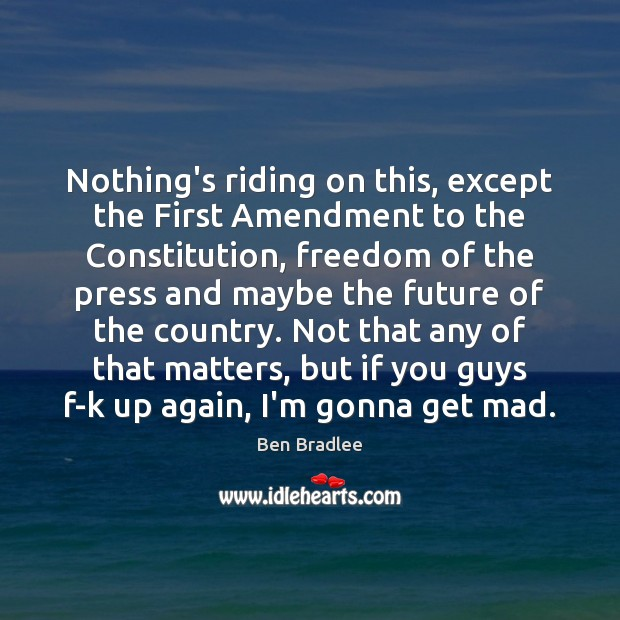 Nothing's riding on this, except the First Amendment to the Constitution, freedom Image