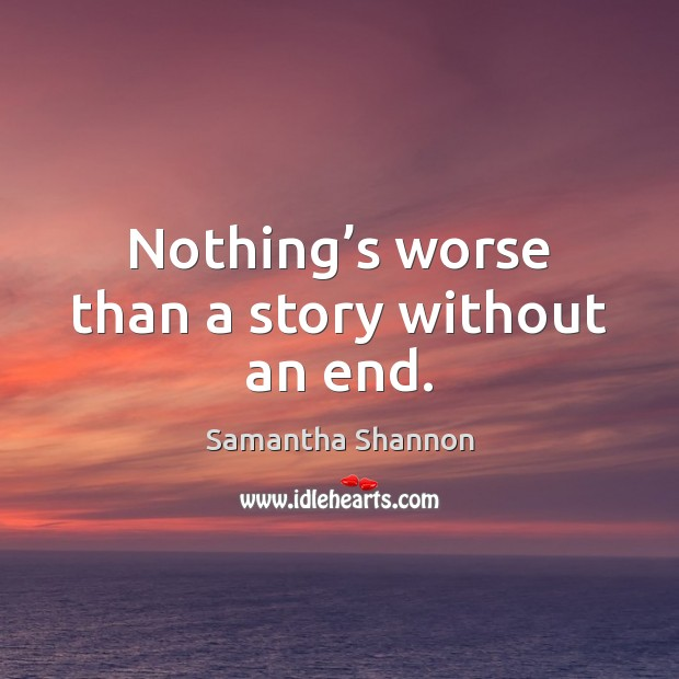 Nothing's worse than a story without an end. Image