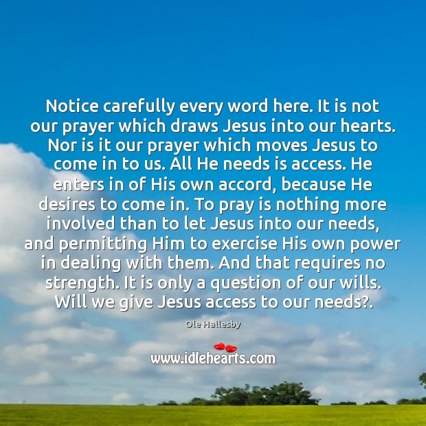 Notice carefully every word here. It is not our prayer which draws Ole Hallesby Picture Quote