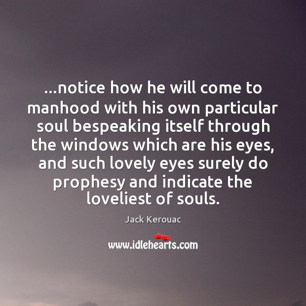…notice how he will come to manhood with his own particular soul Image