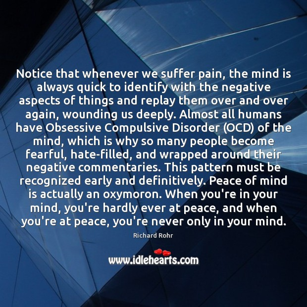 Notice that whenever we suffer pain, the mind is always quick to Richard Rohr Picture Quote