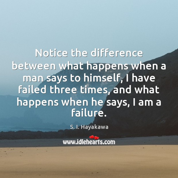 Notice the difference between what happens when a man says to himself, Failure Quotes Image