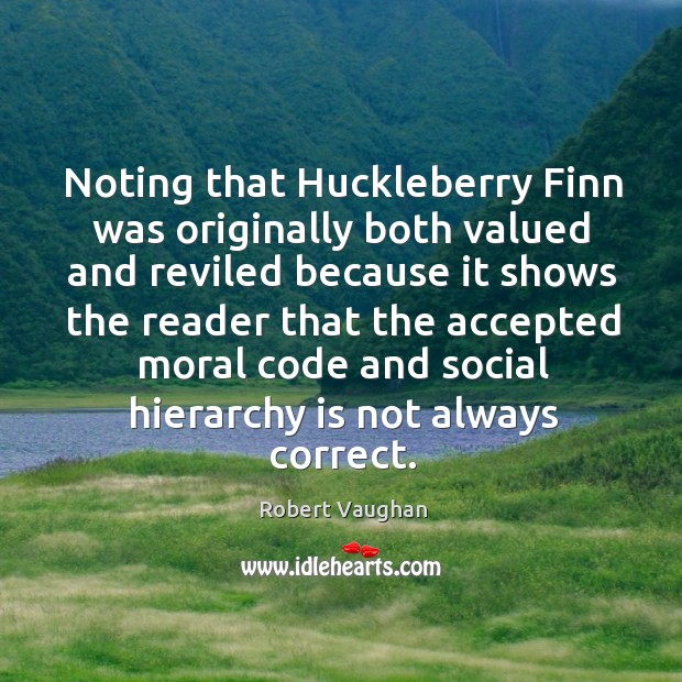 Noting that huckleberry finn was originally both valued and reviled because it shows the reader Image