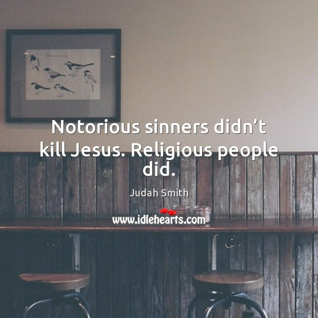 Image, Notorious sinners didn't kill Jesus. Religious people did.