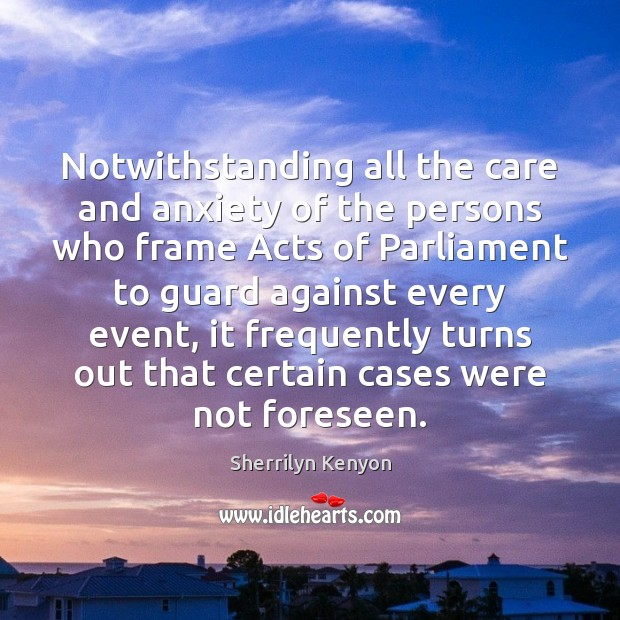 Notwithstanding all the care and anxiety of the persons who frame Acts Image