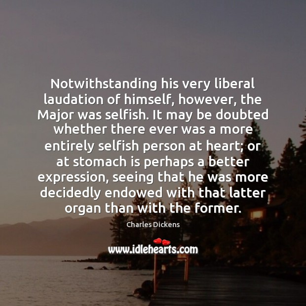 Image, Notwithstanding his very liberal laudation of himself, however, the Major was selfish.