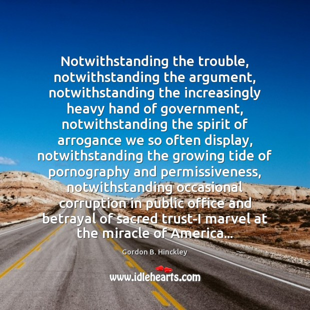 Image, Notwithstanding the trouble, notwithstanding the argument, notwithstanding the increasingly heavy hand of