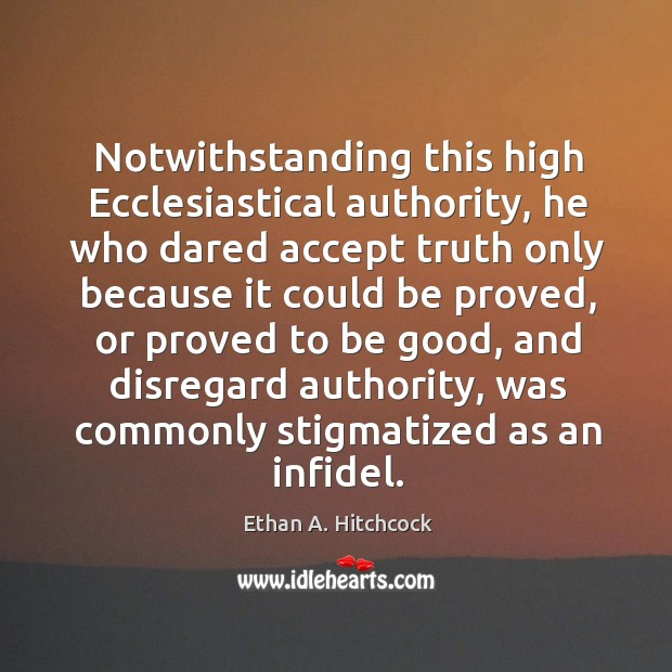 Notwithstanding this high ecclesiastical authority, he who dared accept truth only because it could be proved Image