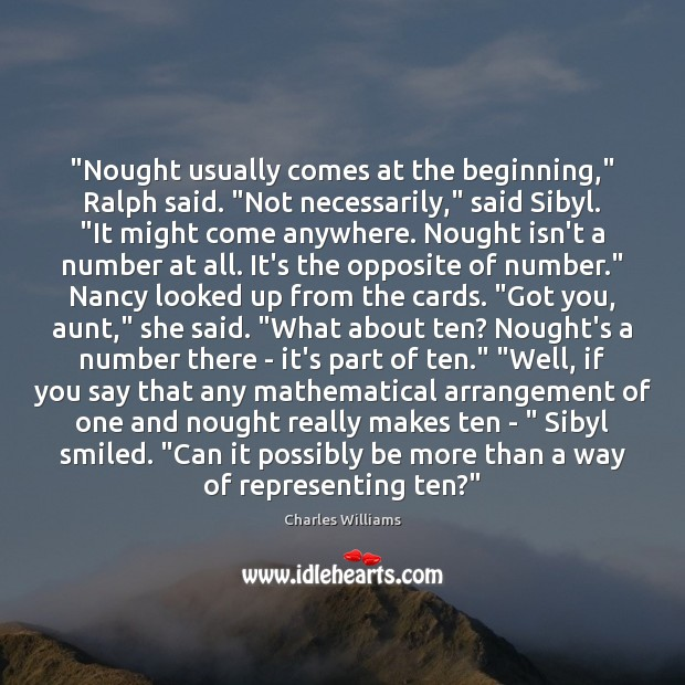 """Nought usually comes at the beginning,"" Ralph said. ""Not necessarily,"" said Sibyl. "" Image"