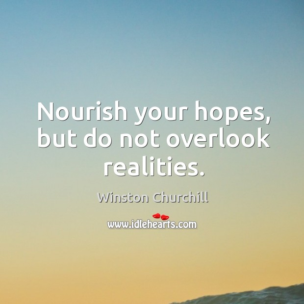 Image, Nourish your hopes, but do not overlook realities.
