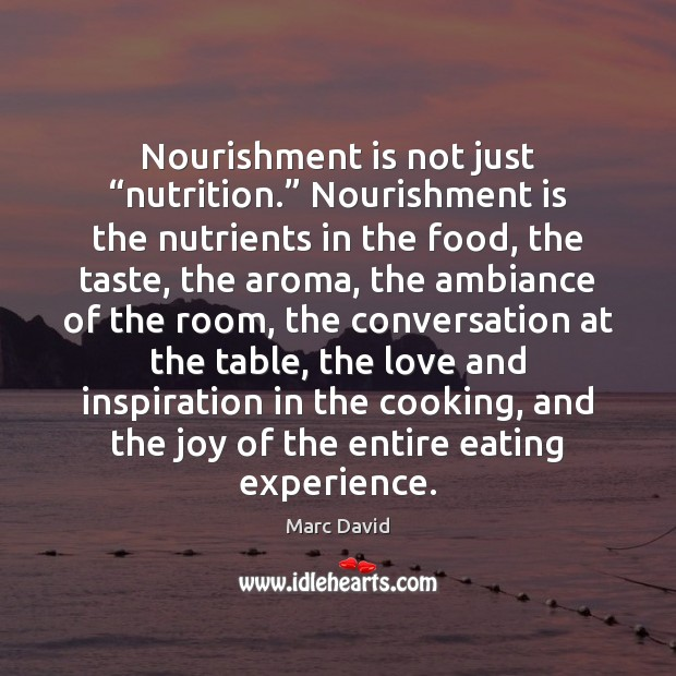 """Nourishment is not just """"nutrition."""" Nourishment is the nutrients in the food, Food Quotes Image"""