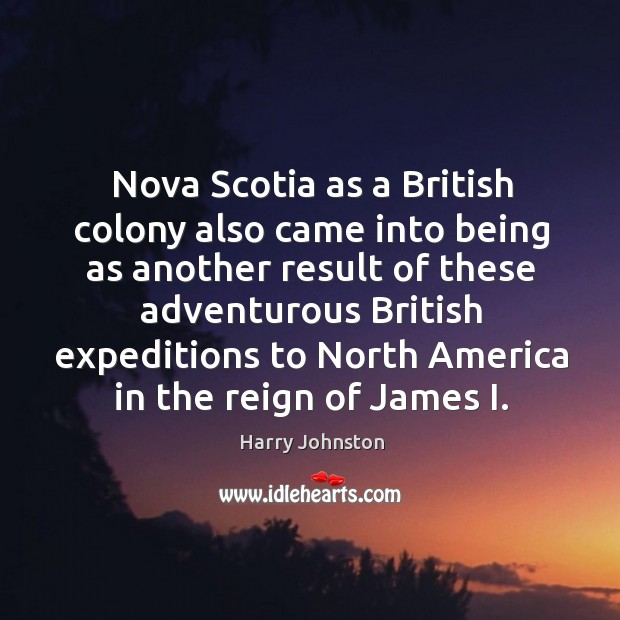 Nova scotia as a british colony also came into being as another result of these adventurous Image