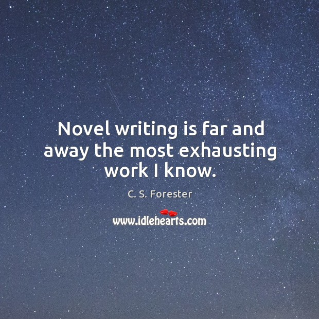 Image, Novel writing is far and away the most exhausting work I know.