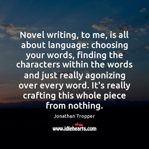 Image, Novel writing, to me, is all about language: choosing your words, finding