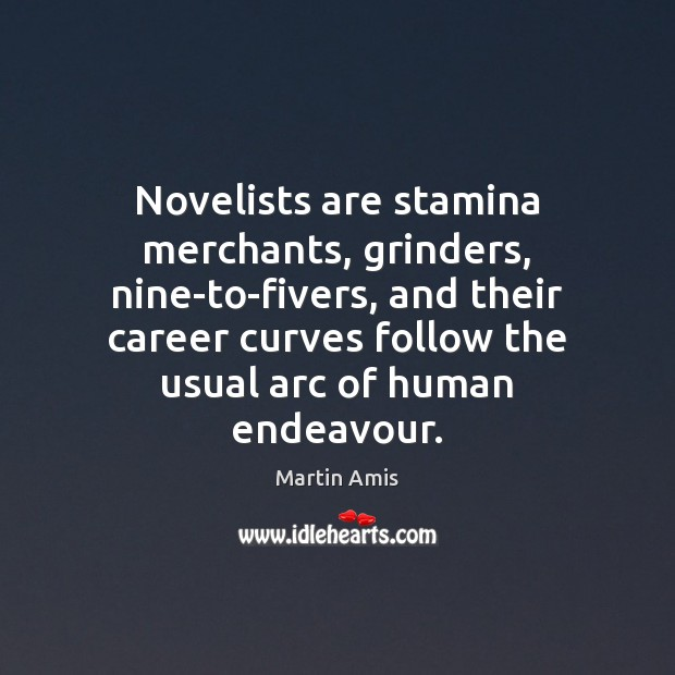 Image, Novelists are stamina merchants, grinders, nine-to-fivers, and their career curves follow the