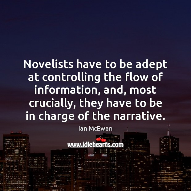 Novelists have to be adept at controlling the flow of information, and, Ian McEwan Picture Quote