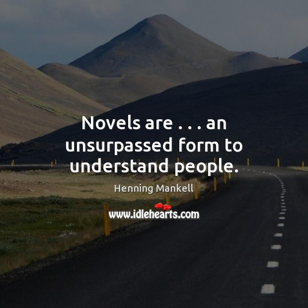 Image, Novels are . . . an unsurpassed form to understand people.