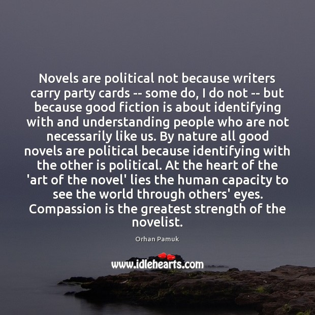 Novels are political not because writers carry party cards — some do, Orhan Pamuk Picture Quote