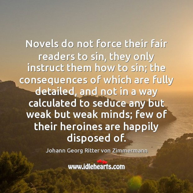 Novels do not force their fair readers to sin, they only instruct Johann Georg Ritter von Zimmermann Picture Quote