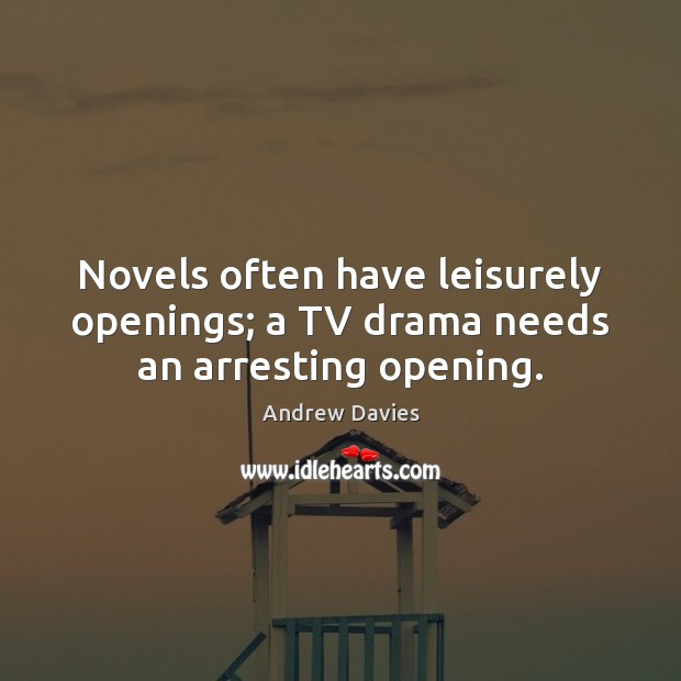 Image, Novels often have leisurely openings; a TV drama needs an arresting opening.
