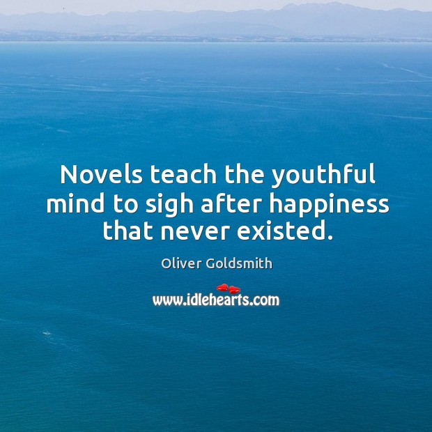 Image, Novels teach the youthful mind to sigh after happiness that never existed.