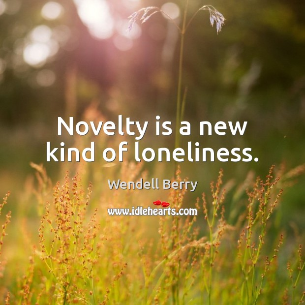 Image, Novelty is a new kind of loneliness.