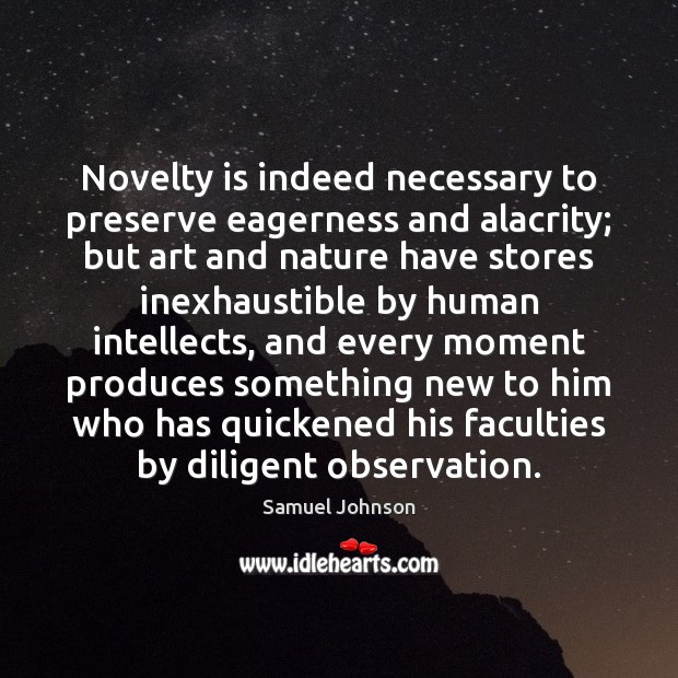 Novelty is indeed necessary to preserve eagerness and alacrity; but art and Image
