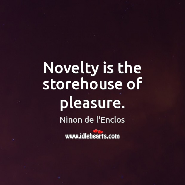 Novelty is the storehouse of pleasure. Image