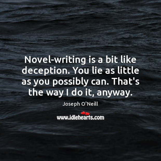 Novel-writing is a bit like deception. You lie as little as you Writing Quotes Image