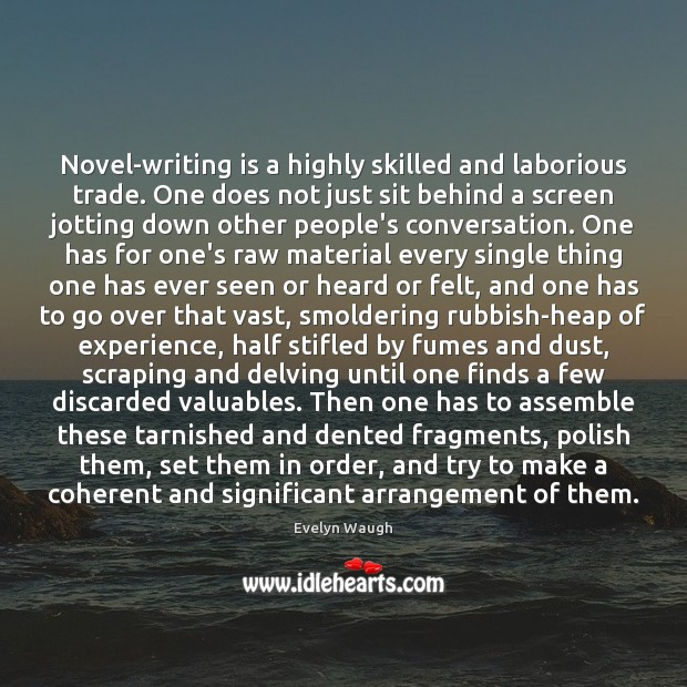 Novel-writing is a highly skilled and laborious trade. One does not just Evelyn Waugh Picture Quote