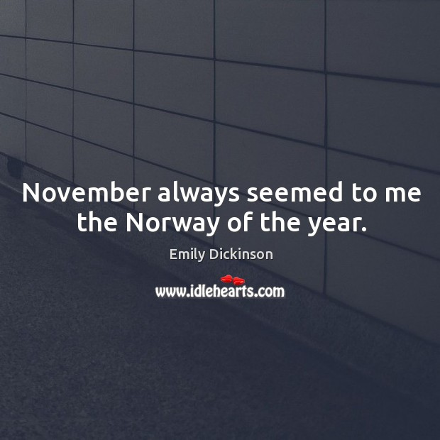 Image, November always seemed to me the Norway of the year.