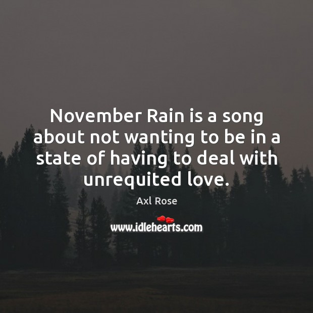 Image, November Rain is a song about not wanting to be in a