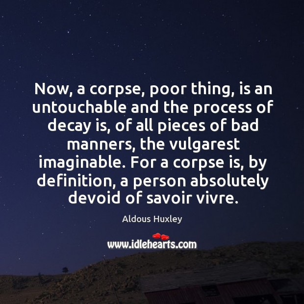 Image, Now, a corpse, poor thing, is an untouchable and the process of