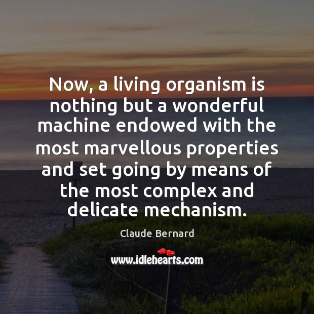 Now, a living organism is nothing but a wonderful machine endowed with Image