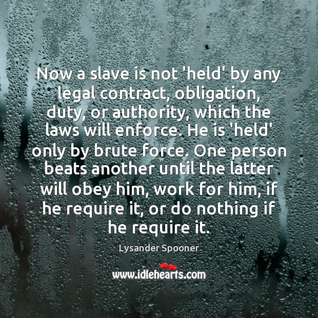 Image, Now a slave is not 'held' by any legal contract, obligation, duty,