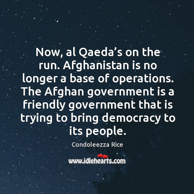 Now, al qaeda's on the run. Afghanistan is no longer a base of operations. Image