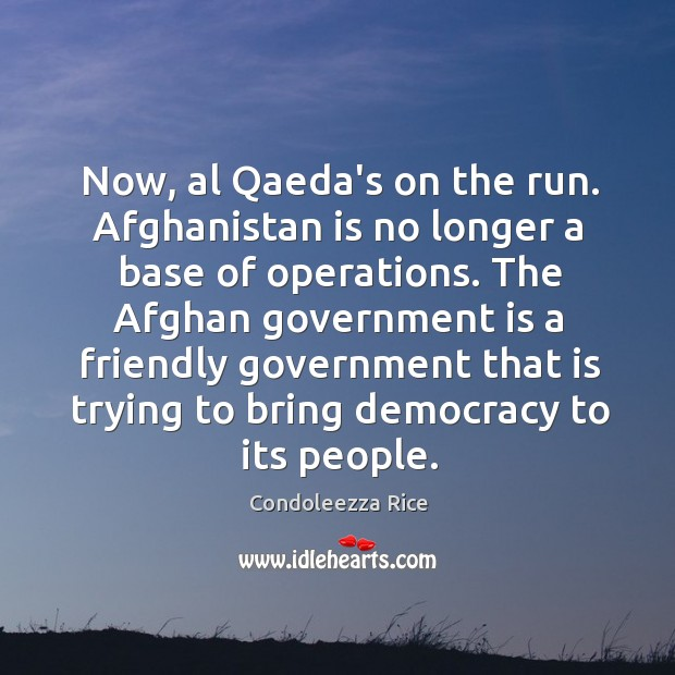 Now, al Qaeda's on the run. Afghanistan is no longer a base Image