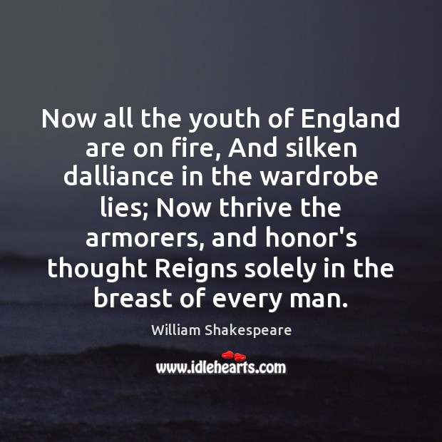 Now all the youth of England are on fire, And silken dalliance Image