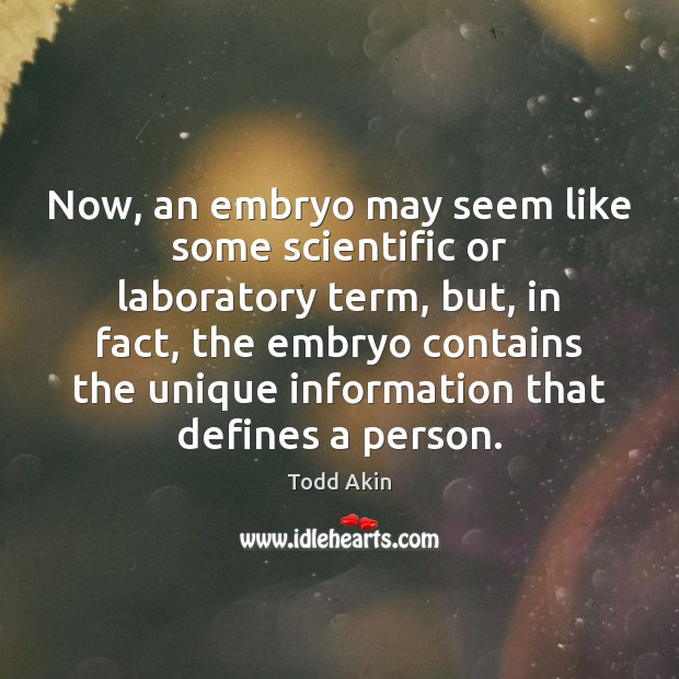 Now, an embryo may seem like some scientific or laboratory term, but, Todd Akin Picture Quote
